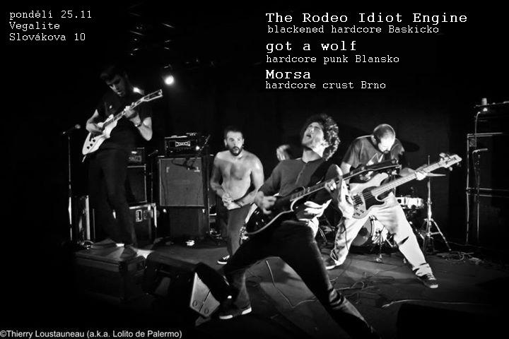 Jeden ve�er & t�i kapely z vod nasran�ho a temn�ho hardcore:  The Rodeo Idiot Engine /blackened hardcore crust Baskicko + GOT A WOLF /hardcore punk Blansko + Morsa /hardcore crust Brno